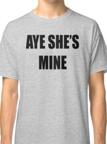 Aye, She's Mine! Classic T-Shirt