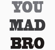 You Mad Bro? by CreatingRayne