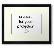 Coffee for your protection Framed Print
