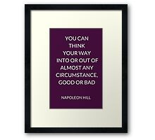 NAPOLEON HILL: YOU CAN  THINK  YOUR WAY  INTO OR OUT OF ALMOST ANY CIRCUMSTANCE, GOOD OR BAD Framed Print
