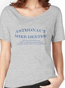 30 Rock Astronaut Mike Dexter Quote Women's Relaxed Fit T-Shirt