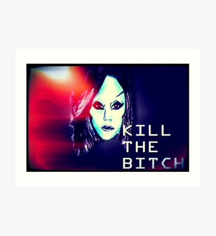 Kill the Bitch poster Art Print