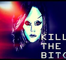 Kill the Bitch poster by Daniel  Taylor