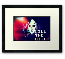 Kill the Bitch poster (Large) Framed Print