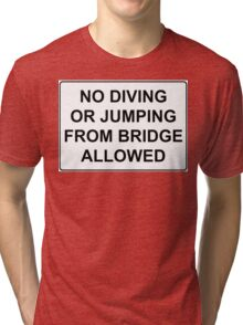 No Jumping or Diving from Bridge Allowed Tri-blend T-Shirt