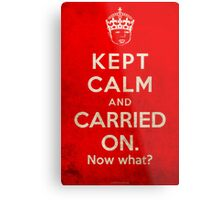 Kept Calm... Now What? (Red Variant) Metal Print