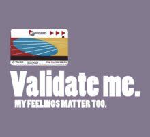 Validate me. My feelings matter too. by Amy Lewis