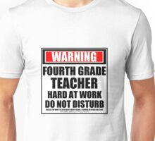 Warning Fourth Grade Teacher Hard At Work Do Not Disturb Unisex T-Shirt