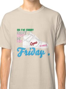 im sorry , but is friday Classic T-Shirt
