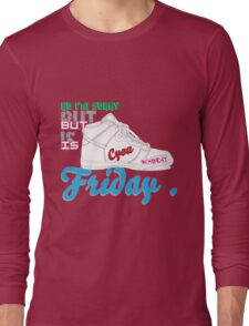 im sorry , but is friday Long Sleeve T-Shirt