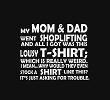 My mom and dad went shoplifting and all i got was this lousy tshirt which is really weird i mean why would they even stock a shirt like this its just asking for trouble funny nerd geek geeky Unisex T-Shirt