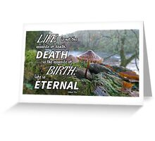 Life is Eternal (white text) Greeting Card