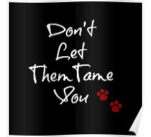 Don't Let Them Tame You - Typography Design Poster