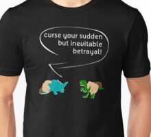 Curse your sudden but inevitable betrayal! Unisex T-Shirt