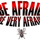 The Fly Be Afraid Be very Afraid  by jpmdesign