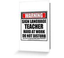 Warning Sign Language Teacher Hard At Work Do Not Disturb Greeting Card