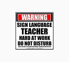 Warning Sign Language Teacher Hard At Work Do Not Disturb Unisex T-Shirt