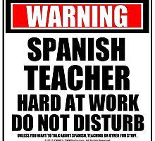 Warning Spanish Teacher Hard At Work Do Not Disturb by cmmei