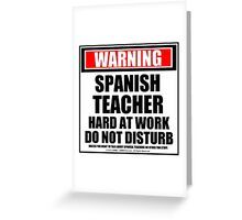 Warning Spanish Teacher Hard At Work Do Not Disturb Greeting Card