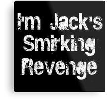 I'm Jack's Smirking Revenge White Lettering Metal Print