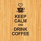 Keep Calm and Drink Coffee in Bamboo Look by scottorz