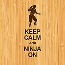 Keep Calm and Ninja on in Bamboo Look by scottorz
