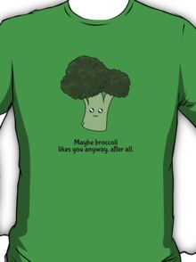 Maybe broccoli likes you anyway, after all. T-Shirt
