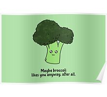 Maybe broccoli likes you anyway, after all. Poster