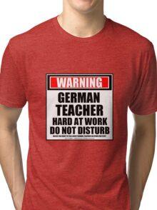 Warning German Teacher Hard At Work Do Not Disturb Tri-blend T-Shirt