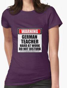 Warning German Teacher Hard At Work Do Not Disturb Womens Fitted T-Shirt