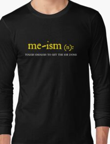 meism, tough enough to get the job done Long Sleeve T-Shirt
