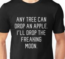 I'll Drop The Freakin' Moon Unisex T-Shirt