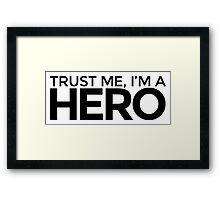 Trust me, I'm a Hero Framed Print