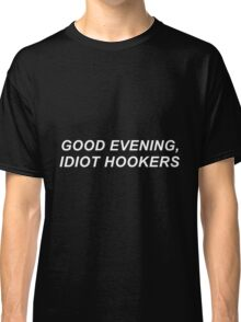 Good morning, idiot hookers-- White Classic T-Shirt