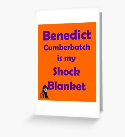 Benedict Cumberbatch is my Shock Blanket Greeting Card