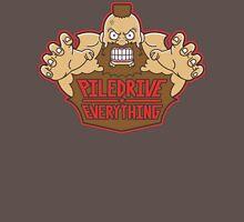 Piledrive Everything Unisex T-Shirt