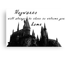 Hogwarts will always be there to welcome you home Canvas Print