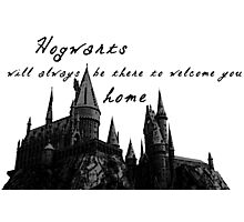 Hogwarts will always be there to welcome you home Photographic Print