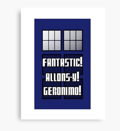 Fantastic! Allons-y! Geronimo! Canvas Print