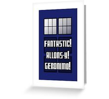 Fantastic! Allons-y! Geronimo! Greeting Card