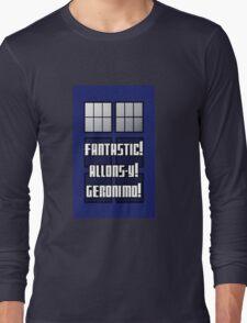 Fantastic! Allons-y! Geronimo! Long Sleeve T-Shirt