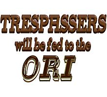 Trespassers Will Be Fed to the Ori Photographic Print