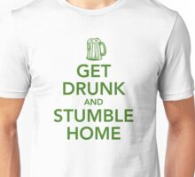 Get drunk and stumble home Unisex T-Shirt