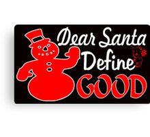 Dear Santa Define Good Canvas Print