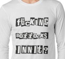 Fucking Bollocks Innit? Long Sleeve T-Shirt