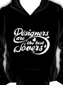 Designers are the best Lovers (white version) T-Shirt