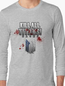 Kill All Titans! Long Sleeve T-Shirt