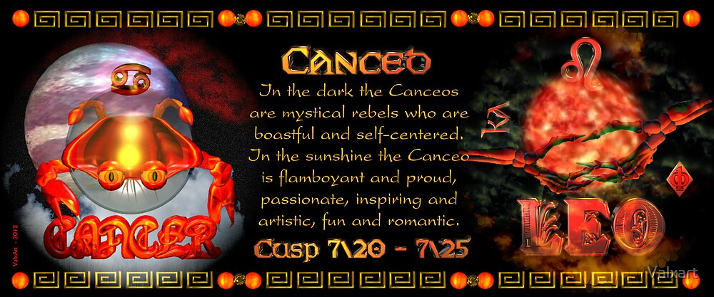 Valxart.com Cancer Leo zodiac Cusp is  approximately from dates July 16 to July 26 and is ruled by the Moon and Sun, with the elements of water and fire by Valxart