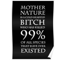 Mother nature is a cold hearted bitch (white text) Poster