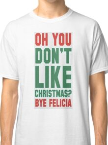 Bye Christmas Hater!  Classic T-Shirt